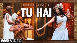 TU HAI Video Song - MOHENJO DARO