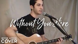 Goo Goo Dolls - Without You Here (Boyce Avenue acoustic cover) on iTunes‬ & Spotify