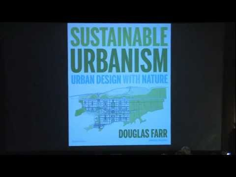 "Douglas Farr Lecture - 'Sustainable Urbanism: Putting the ""D"" in LEED - ND'"