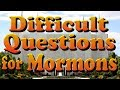 Difficult Questions that every LDS Mormon needs to answer.