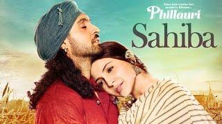 Phillauri : Sahiba Video Song