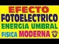 ENERGIA UMBRAL , EFECTO FOTOELECTRICO
