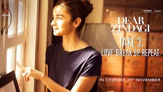 Dear Zindagi Take 3: Love. BreakUp. Repeat