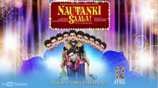 Nautanki Saala - First Look