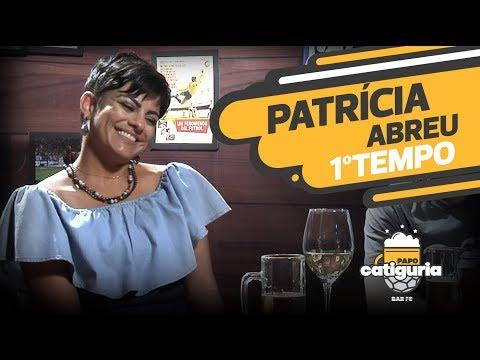 PATRÍCIA ABREU (1º TEMPO) - PAPO CATIGURIA