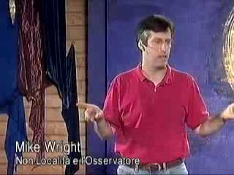 Fisica quantistica - Mike Wright - Non località e l'Osservatore.AVI