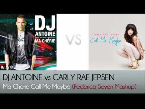 MA CHERIE vs CALL ME MAYBE (Federico Seven Mashup) - DJ Antoine vs Carly Rae Jepsen