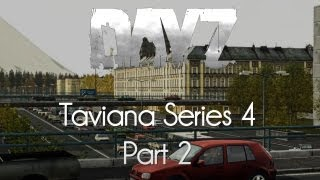 ARMA 2: DayZ Mod Survival — Taviana Series 4 — Part 2 — Get Out Of Here Stalker!