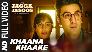 Khaana Khaake Song (Full Video) l Jagga Jasoos