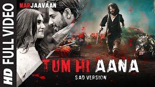 Tum Hi Aana (Sad Version) | Marjaavaan