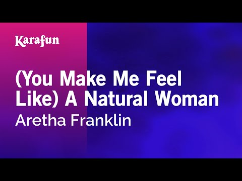 Karaoke (You Make Me Feel Like) A Natural Woman - Aretha Franklin *