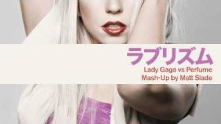 ラブリズム [Love Rhythm] - Lady Gaga vs Perfume [Mash Up by Matt Slade]