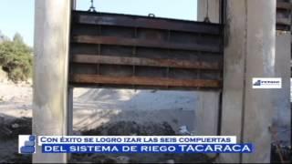 Se logró izar las 6 compuertas del Sistema de Riego Tacaraca