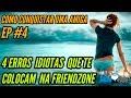 4 erros idiotas que te colocam na friendzone: Como conquistar uma amiga #4