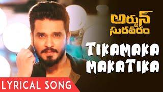 Tikamaka Makatika Lyrical Song - Arjun Suravara