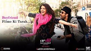 Ae Dil Hai Mushkil - Boyfriend Filmo Ki Tarah