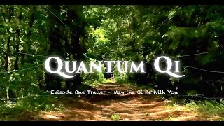 Quantum Qi Documentary Series Trailer for Episode One