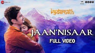 Jaan 'Nisaar - Full Video  Kedarnath  Arijit Singh  Sushant Rajput  Sara Ali Khan  Amit Trivedi
