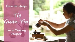 How To Steep Tie Guan Yin Oolong Tea In Yixing Teapot