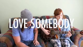 Love Somebody- Maroon 5 (cover by Drew Tabor & Michael Castro)