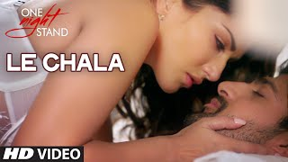 LE CHALA Video Song - ONE NIGHT STAND