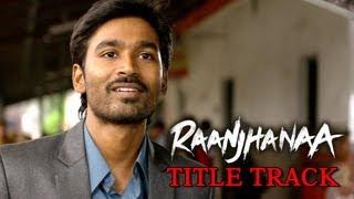 Raanjhanaa - Title Track ft. Dhanush & Sonam Kapoor