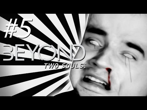 FAITH IN HUMANITY LOST! - Beyond: Two Souls - Gameplay, Walkthrough - Part 5