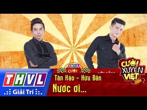 THVL | Cười xuyên Việt 2016 – Tập 4: Nước ơi… – Tấn Hảo, Hữu Đằng