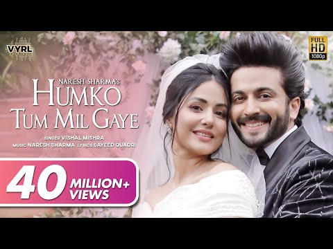 Humko Tum Mil Gaye - Naresh Sharma ft.Vishal Mishra   Hina Khan, Dheeraj Dhoopar   Sayeed Q New Song