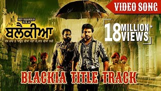 Blackia Title Track - Himmat Sandhu  Desi Crew  Dev Kharoud  latest song 2019  New Punjabi Song