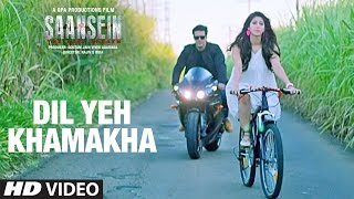 DIL YEH KHAMAKHA Video Song - SAANSEIN