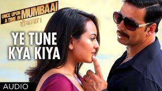 Ye Tune Kya Kiya Full Song (Audio) Once Upon a Time in Mumbaai Dobara (Again)