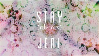 STAY (rih-mix) // JENI