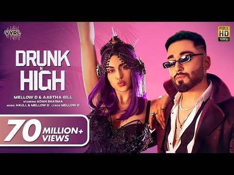Drunk N High (Official Video) Mellow D, Aastha Gill | Adah Sharma | Akull | VYRLOriginals | New Song
