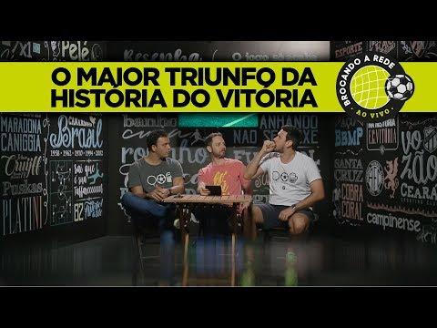 O MAIOR TRIUNFO DA HISTÓRIA DO VITÓRIA - Brocando A Rede Ao Vivo