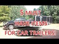 5 MUST HAVE Items for Your New CAR Trailer!