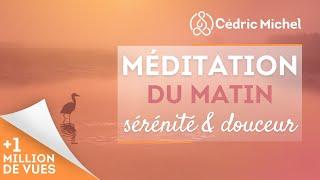 Méditation du matin : sérénité et douceur Cédric Michel
