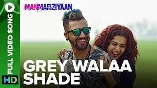 Grey Walaa Shade Full Video Song | Manmarziyaan