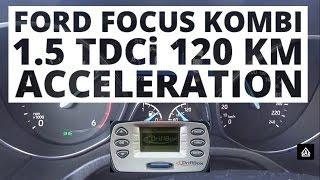 Ford Focus Kombi 1.5 TDCi 120 KM (MT) - przyspieszenie 0-100 km/h