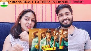 INDIANS react to TEEFA IN TROUBLE (trailer)