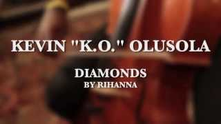 "Diamonds (Rihanna K-O.ver) - Live cellobox by Kevin ""K-O."" Olusola"