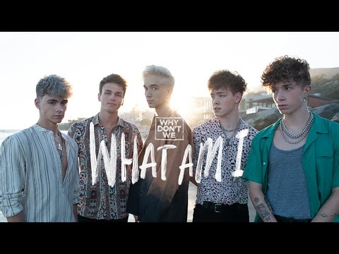 Why Don't We – What Am I
