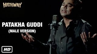 Highway - Patakha Guddi - A. R. Rahman Male Version