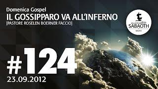 Domenica Gospel - 23 Settembre 2012 - Il Gossiparo va all'inferno - Pastore Roselen Faccio