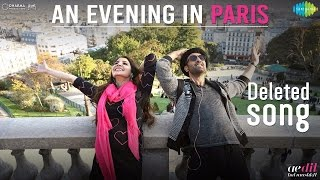 An Evening In Paris Deleted song - Ae Dil Hai Mushkil