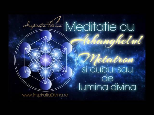 Meditatie cu Arhanghelul Metatron si cubul sau de lumina divina purificatoare