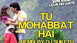 Tu Mohabbat Hai Remix from Tere Naal Love Ho Gaya