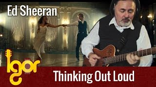 Ed Sheeran - Thinking Out Loud - Igor Presnyakov - fingerstyle guitar