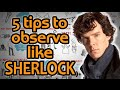 HOW TO OBSERVE like Sherlock Holmes - 5 Hyper Observant Techniques