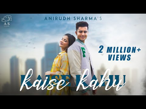 KAISE KAHU - Anirudh Sharma   Mrunal Panchal (Official music video)
